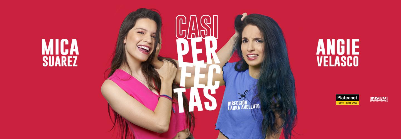 Casi Perfectas - Mica Suarez y Angie Velasco - Teatro El Nacional Sancor Seguros